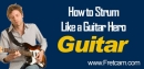 How to Strum Like a Guitar Hero