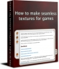 How to make seamless textures for games